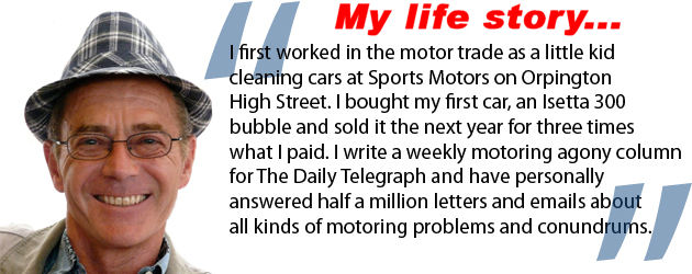 I first worked in the motor trade as a little kid cleaning cars at Sports Motors on Orpington High Street. I bought my first car car, an Isetta 300 bubble and sold it the next year for three times what I paid. I write a weekly motoring agony column for the Daily Telegraph and have personally answered half a million letters and emails about all kinds of motoring problems and conumdrums.